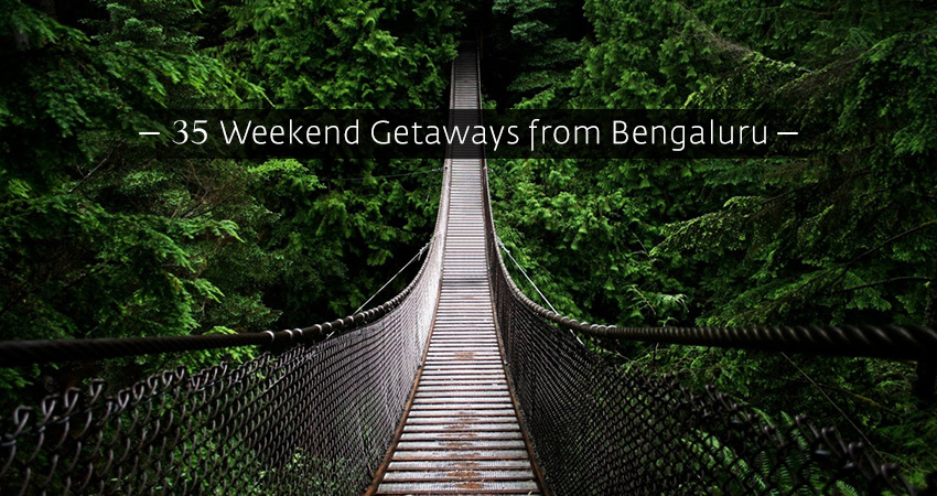 35 weekend getaways from Bengaluru